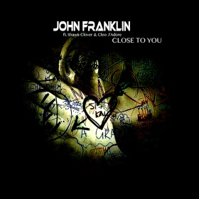 JOHN FRANKLIN FEAT. SHAWN CLOVER & CLEO J'ADORE - CLOSE TO YOU